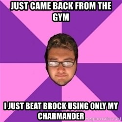 Forever AYOLO Erik - just came back from the gym i just beat brock using only my charmander