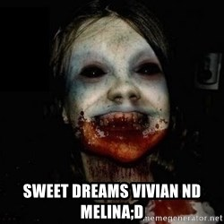 scary meme -  sweet dreams vivian nd melina;D