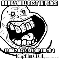 Happy Forever Alone - dhaka will rest in peace from 2 days before eid to 4 days after eid