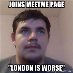 "Ash the brit - joins meetme page ""london is worse"""