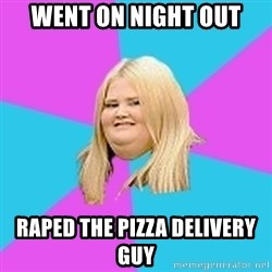 Fat Girl - Went on night out Raped the pizza delivery guy