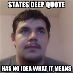 Ash the brit - states deep quote has no idea what it means