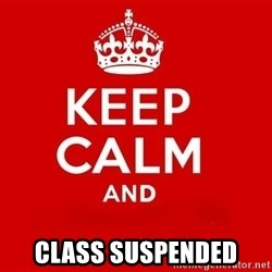Keep Calm 3 - CLASS SUSPENDED