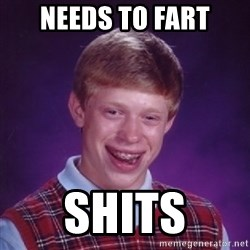 Bad Luck Brian - needs to fart shits