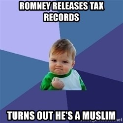Success Kid - romney releases tax records turns out he's a muslim