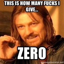 One Does Not Simply - this is how many fucks I give... zero