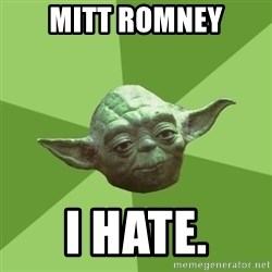 Advice Yoda Gives - Mitt Romney I hate.