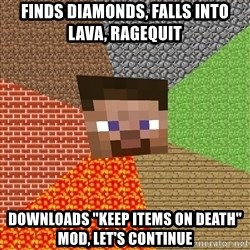 """Minecraft Guy - Finds diamonds, falls into lava, ragequit Downloads """"Keep items on death"""" mod, let's continue"""