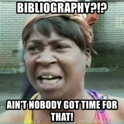 Sweet Brown Meme - bibliography?!? ain't nobody got time for that!