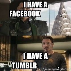 Shermaniator - i have a facebook               . i have a tumblr               .