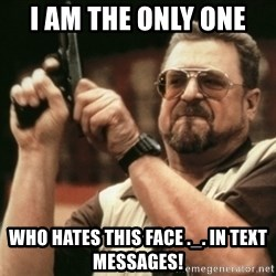 Walter Sobchak with gun - I am the only one  who hates this face ._. in text messages!