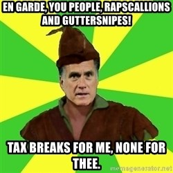 RomneyHood - En Garde, You people, rapscallions and guttersnipes! Tax breaks for me, none for thee.