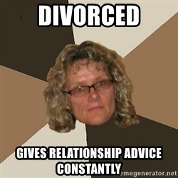 Annoyingmom - divorced gives relationship advice constantly