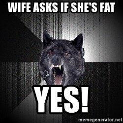 flniuydl - wife asks if she's fat yes!