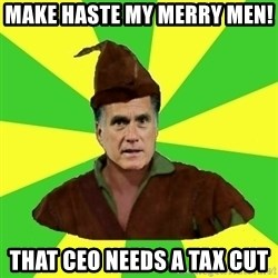 RomneyHood - make haste my merry men!  that ceo needs a tax cut