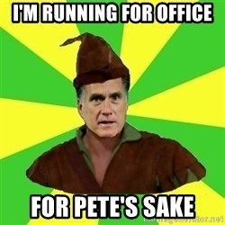 RomneyHood - I'm running for office for pete's sake