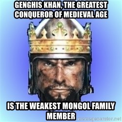 Medieval 2: Total War - genghis khan, the greatest conqueror of medieval age is the weakest mongol family member