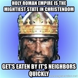 Medieval 2: Total War - holy roman empire is the mightiest state in christendom get's eaten by it's neighbors quickly