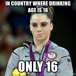 Not Impressed McKayla - in country where drinking age is 18 only 16