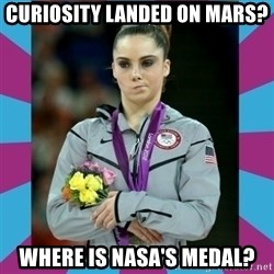 Makayla Maroney  - Curiosity landed on mars? where is NASA's medal?