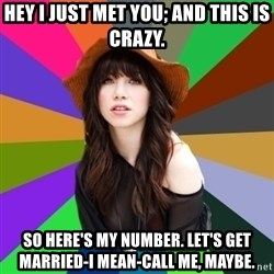 Carly Rae Jepsen Meme - hey i just met you; and this is crazy. so here's my number. let's get married-i mean-call me, maybe.