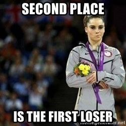 unimpressed McKayla Maroney 2 - Second Place is the first loser