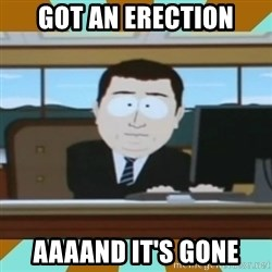 And it's gone - got an erection aaaand it's gone