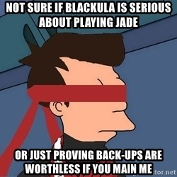 fryshi - NOT SURE IF BLACKULA IS SERIOUS ABOUT PLAYING JADE OR JUST PROVING BACK-UPS ARE WORTHLESS IF YOU MAIN ME