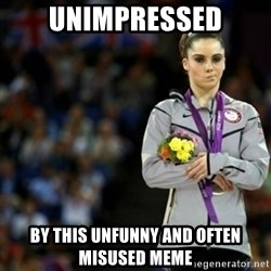 unimpressed McKayla Maroney 2 - unimpressed by this unfunny and often misused meme
