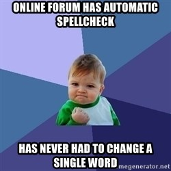 Success Kid - Online forum has automatic spellcheck has never had to change a single word