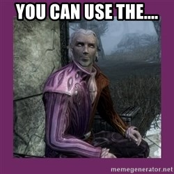 Sheogorath - You can use the....