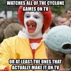 Clown Trololo - Watches all of the cyclone games on tv or at least the ones that actually make it on tv