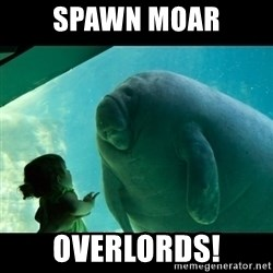 Overlord Manatee - spawn moar overlords!