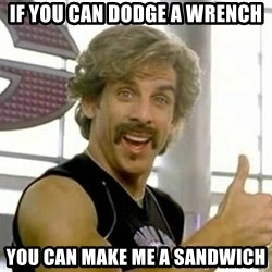 White Goodman - if you can dodge a wrench you can make me a sandwich