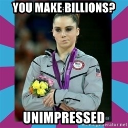 Makayla Maroney  - you make billions? Unimpressed
