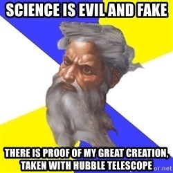 God - SCIENCE IS EVIL AND FAKE THERE IS PROOF OF MY GREAT CREATION, TAKEN WITH HUBBLE TELESCOPE