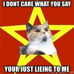 Lenin Cat - i dont care what you say your just lieing to me