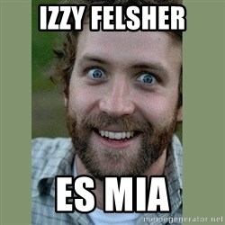 Overly Attached Boyfriend - izzy felsher es mia