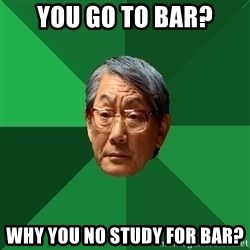 High Expectations Asian Father - you go to bar? Why you no study for bar?