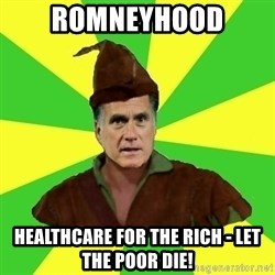 RomneyHood - Romneyhood Healthcare for the rich - let the poor die!