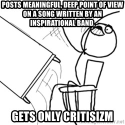 flip a table2 - posts meaningful, deep point of view on a song written by an inspirational band, gets only critisizm