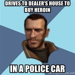 Niko - Drives to dealer's house to buy heroin In a police car
