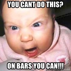 baby yelling - You cant do this? on bars you can!!!