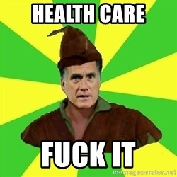 RomneyHood - health care fuck it