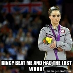 unimpressed McKayla Maroney 2 - Ringy beat me and had the last word!
