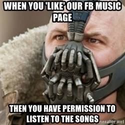 Bane - when you 'like' our fb music page then you have permission to listen to the songs