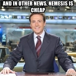 Matiasprats - And in other news, nemesis is cheap