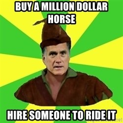 RomneyHood - buy a million dollar horse hire someone to ride it
