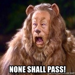 Cowardly Lion - none shall pass!