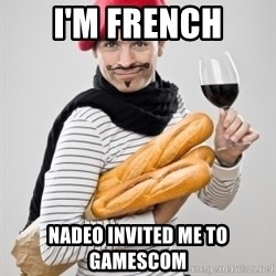 frenchy - I'm FRENCH NADEO INVITED ME TO GAMESCOM